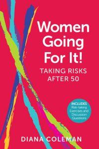 WOMEN GOING FOR IT! TAKING RISKS OVER 50
