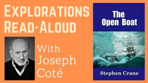 EXPLORATIONS READ-ALOUD: THE OPEN BOAT BY STEPHEN CRANE