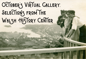 October Virtual Gallery: Selections from the Walsh History Center